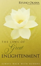 The Laws of Great Enlightenment: Always Walk with Buddha by Ryuho Okawa