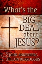 What's The Big Deal About Jesus? by John Ankerberg