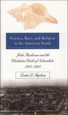 Science, Race, and Religion in the American South: John Bachman and the Charleston Circle of Naturalists, 1815-1895 by Lester D. Stephens