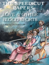 The Speedicut Papers: Book 2 (1848-1857): Love & Other Blood Sports