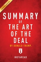 Summary of The Art of the Deal: by Donald Trump , Summary & Analysis by Instaread Summaries