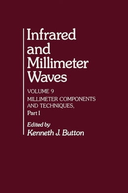 Book Infrared and Millimeter Waves V9: Millimeter Components and Techniques, Part I by Button, Kenneth J.