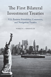 The First Bilateral Investment Treaties: U.S. Postwar Friendship, Commerce, and Navigation Treaties