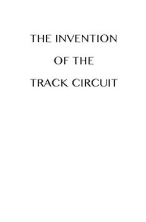 The Invention of the Track Circuit (Illustrated)