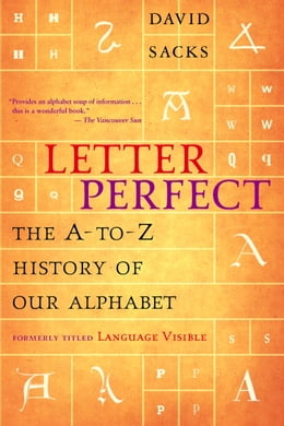 Book Letter Perfect: The A-to-Z History of Our Alphabet by David Sacks