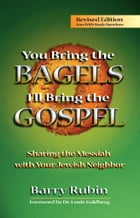 You Bring the Bagels, I'll Bring the Gospel: Sharing the Messiah with Your Jewish Neighbor