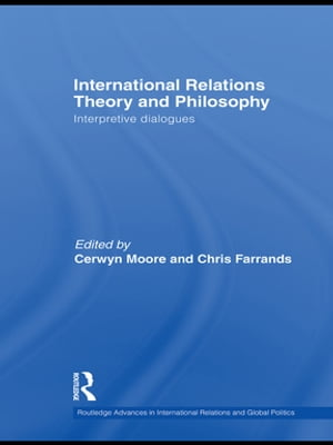 International Relations Theory and Philosophy Interpretive dialogues