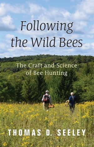 Following the Wild Bees The Craft and Science of Bee Hunting