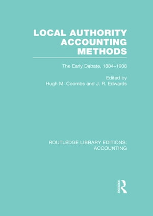 Local Authority Accounting Methods Volume 1 (RLE Accounting) The Early Debate 1884-1908