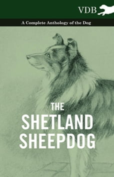 The Shetland Sheepdog - A Complete Anthology of the Dog
