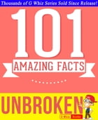 Unbroken - 101 Amazing Facts You Didn't Know: Fun Facts and Trivia Tidbits Quiz Game Books by G Whiz