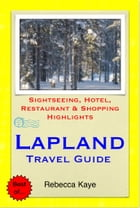 Lapland, Finland Travel Guide - Sightseeing, Hotel, Restaurant & Shopping Highlights (Illustrated) by Rebecca Kaye
