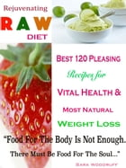 "Rejuvenating Raw Diet: Best 120 Pleasing Recipes for Vital Health & Most Natural Weight Loss ""Food For The Body Is Not Enou by Sara Woodruff"