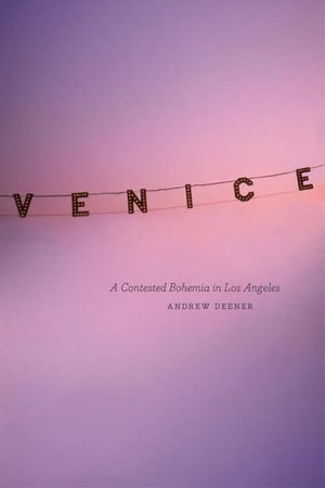 Venice A Contested Bohemia in Los Angeles