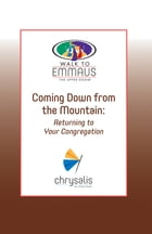 Coming Down from the Mountain: Returning to Your Congregation (Walk to Emmaus)