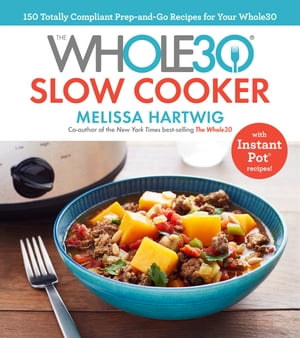 The Whole30 Slow Cooker: 150 Totally Compliant Prep-and-Go Recipes for Your Whole30 with Instant Pot Recipes by Melissa Hartwig Urban