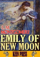 EMILY OF NEW MOON: EMILY TRILOGY: (By Anne of Green Gables's author) by L. M. Montgomery