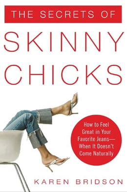 Book The Secrets of Skinny Chicks: How to Feel Great In Your Favorite Jeans -- When It Doesn't Come… by Bridson, Karen