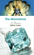 The Moonstone: A Romance by Wilkie Collins