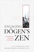 Engaging Dogen's Zen: The Philosophy of Practice as Awakening