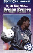 In the Goal With ... Briana Scurry by Matt Christopher