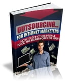 Outsourcing For Internet Marketers by Anonymous