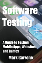 Software Testing: A Guide to Testing Mobile Apps, Websites, and Games by Mark Garzone