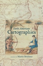 Early American Cartographies by Martin Brückner