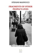 Fragments of other people's lives by Stefano Mannucci