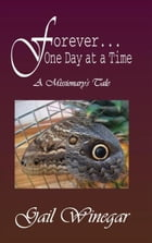 Forever... One Day at a Time by Gail Winegar