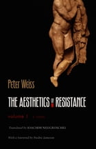 The Aesthetics of Resistance, Volume 1: A Novel