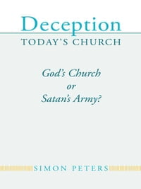 Deception Today's Church: God's Church or Satan's Army?