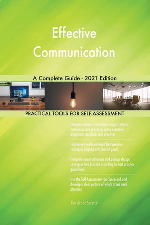 Effective Communication A Complete Guide - 2021 Edition by Gerardus Blokdyk