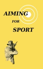Aiming for Sport: In Group Rifle Shooting by Sporting Arms & Ammunition Manufacturers' Instit.