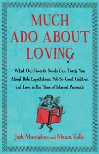 Much Ado About Loving: What Our Favorite Novels Can Teach You About Date Expectations, Not So-Great…
