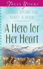 A Hero for Her Heart by Nancy Toback