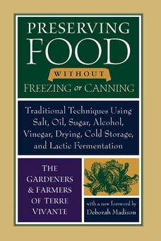 Preserving Food without Freezing or Canning: Traditional Techniques Using Salt, Oil, Sugar, Alcohol…