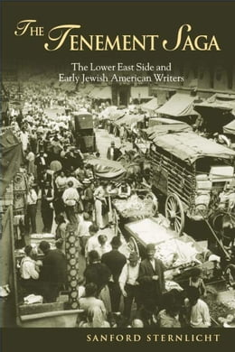 Book The Tenement Saga: The Lower East Side and Early Jewish American Writers by Sternlicht, Sanford