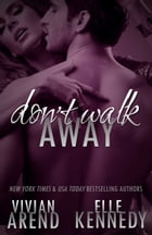 Don't Walk Away: DreamMakers, #3 by Vivian Arend