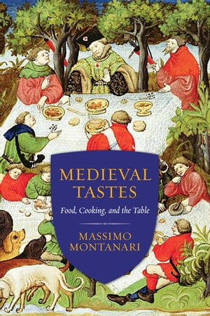 Medieval Tastes Food,  Cooking,  and the Table