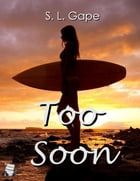 Too Soon by S.L. Gape