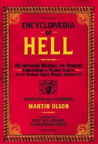 Encyclopaedia of Hell: An Invasion Manual for Demons Concerning the Planet Earth and the Human Race Which Infests It by Martin Olson