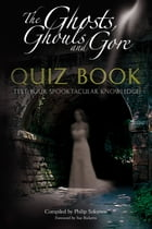 The Ghosts, Ghouls and Gore Quiz Book: Test Your Spooktacular Knowledge by Philip Solomon