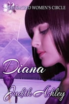 Diana: The Sacred Women's Circle, #3 by Judith Ashley