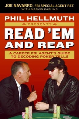 Book Phil Hellmuth Presents Read 'Em and Reap: A Career FBI Agent's Guide to Decoding Poker Tells by Joe Navarro