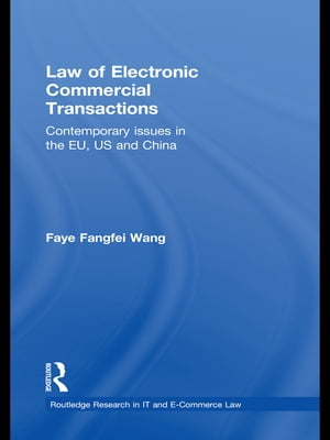 Law of Electronic Commercial Transactions Contemporary Issues in the EU,  US and China
