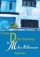 From D for Dummy to M for Millionaire by Myles Glew