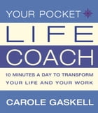 Your Pocket Life-Coach: 10 Minutes a Day to Transform Your Life and Your Work by Carole Gaskell