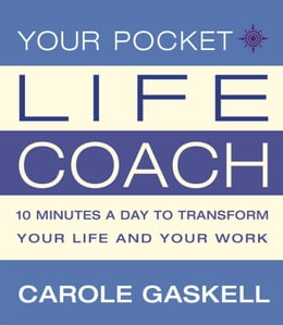 Book Your Pocket Life-Coach: 10 Minutes a Day to Transform Your Life and Your Work by Carole Gaskell