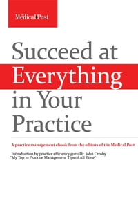 Succeed at Everything in Your Practice: A Practice Management Ebook from the Editors of the Medical…